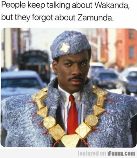 People Keep Talking About Wakanda But They...