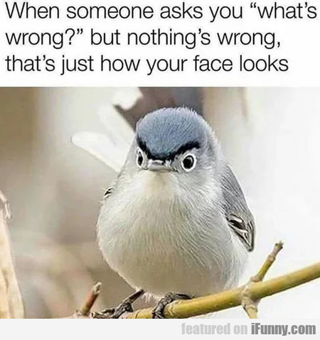 When someone asks you ' what's wrong '...