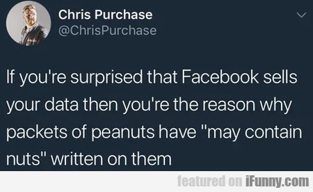 If You're Surprised That Facebook Sells Your...