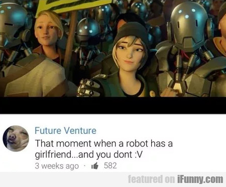That Moment When A Robot Has A Girlfriend...
