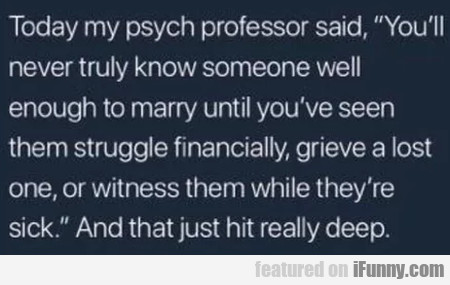 Today My Psych Professor Said - You'll Never...