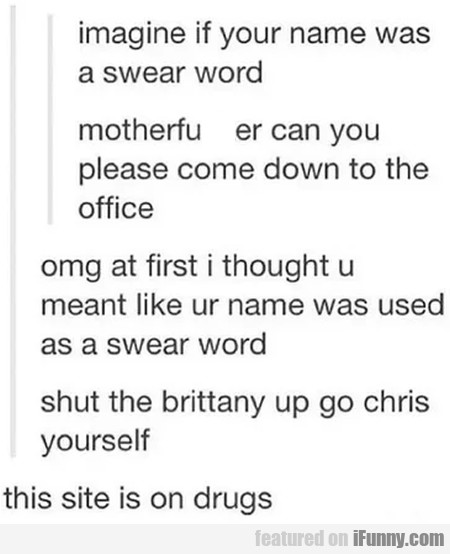 Imagine If Your Name Was A Swear Word...