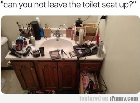 Can You Not Leave The Toilet Seat Up...