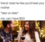 Treat Her Like You'd Treat Your Mother