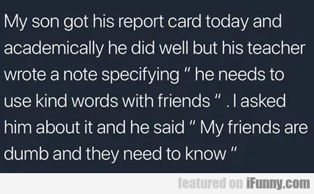 My Son Got His Report Card Today And...