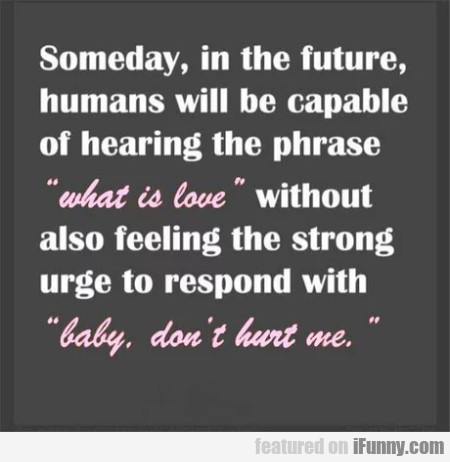 Someday, In The Future, Humans Will Be Capable...