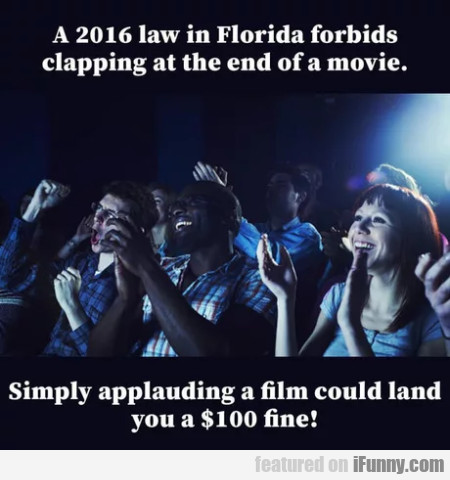 A 2016 Law In Florida Forbids Clapping At The...