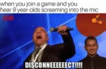 When You Join A Game And You Hear 9 Year...