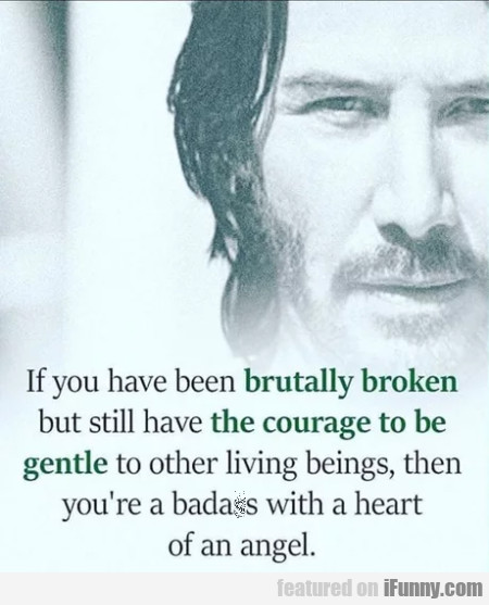 If You Have Been Brutally Broken But Still Have...