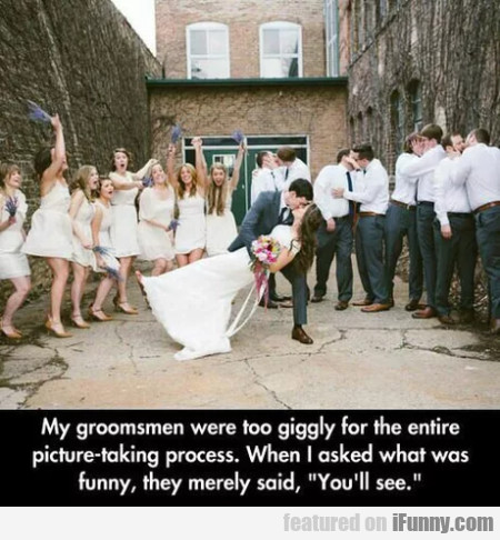 My Groomsmen Were Too Gigly For The Entire...