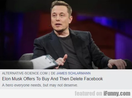 Elon Musk Offers To Buy And The Delete Facebook