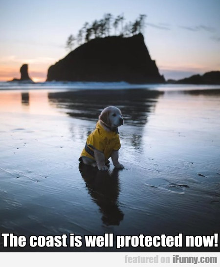 The Coast Is Well Protected Now!