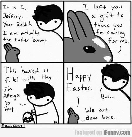 It Is I, Jeffery, Your Rabbit. I Am Actually The..