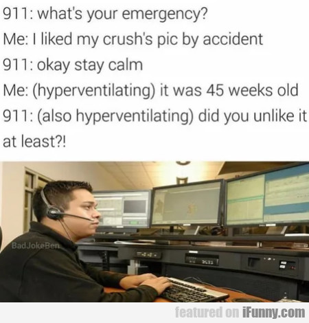 911: What's Your Emergency? - Me: I Liked My...
