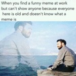 When You Find A Funny Meme At Work But Can't...