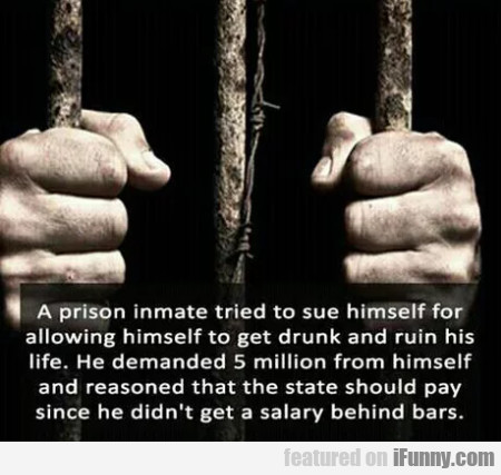 A prison inmate tried to sue himself for...
