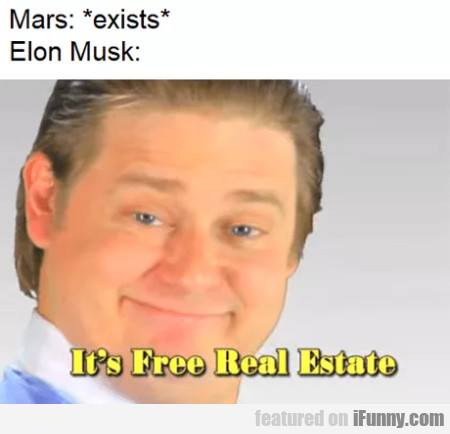 Mars * Exists * - Elon Musk: It's Free Real Estate