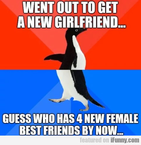 Went Out To Get A New Girlfriend... Guess Who...