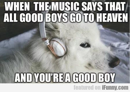 When The Music Says That All Good Boys Go...