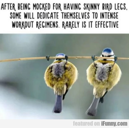 After Being Mocked For Having Skinny Bird Legs...