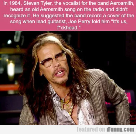 In 1984, Steven Tyler, The Vocalist Of The Band...