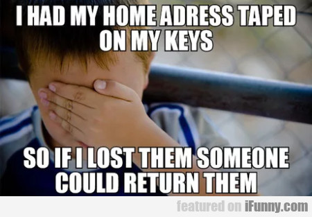 I Had My Home Adress Taped On My Keys...
