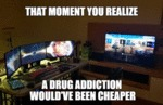 That Moment You Realize A Drug Addiction...
