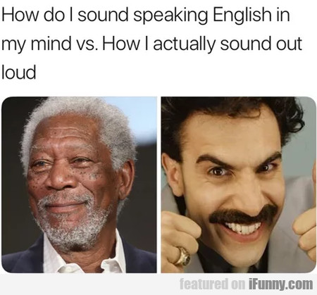 How do I sound speaking English in my mind vs....