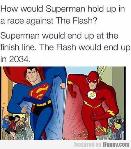 How Would Superman Hold Up In A Race Against...