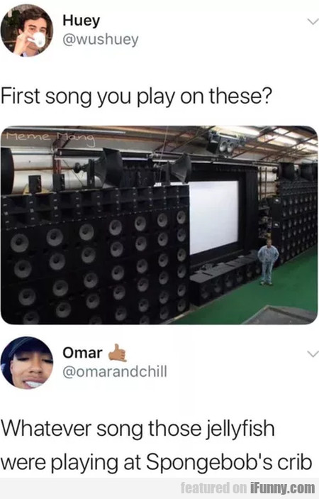 First Song You Play On These - Whatever Song...