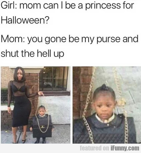 Girl: Mom Can I Be A Princess For Halloween?