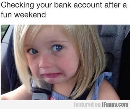 Checking Your Bank Account After A Fun Weekend
