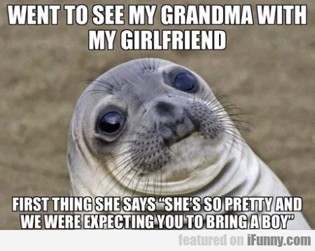 Went To See My Grandma With My Girlfriend...