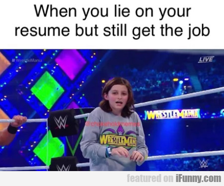 When you lie on your resume but still get the job