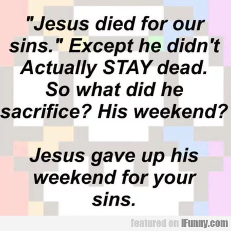 Jesus Died For Our Sins. Except He Didn't...