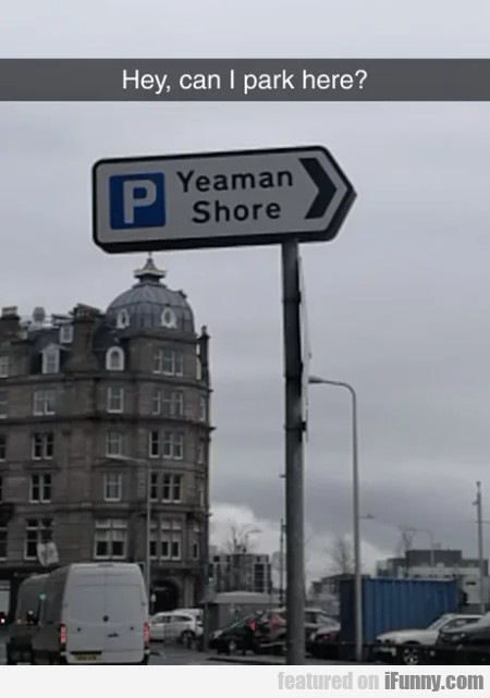Hey, Can I Park Here? - Yeaman Shore