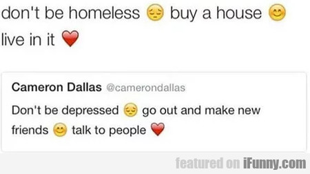 Don't Be Homeless - Buy A House - Live In It