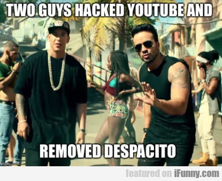 Two Guys Hacked Youtube And Removed Despacito