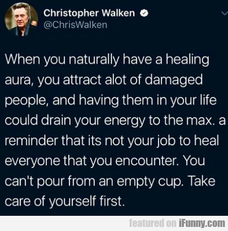 When You Naturally Have A Healing Aura, You...