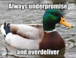 Always Underpromise And Overdeliver
