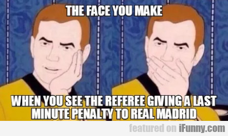 The Face You Make When You See The Referee...