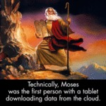 Technically, Moses Was The First Person With A...