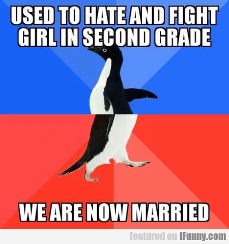 Used to hate and fight girl in second grade...
