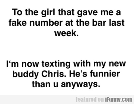 To The Girl That Gave Me A Fake Number At The..