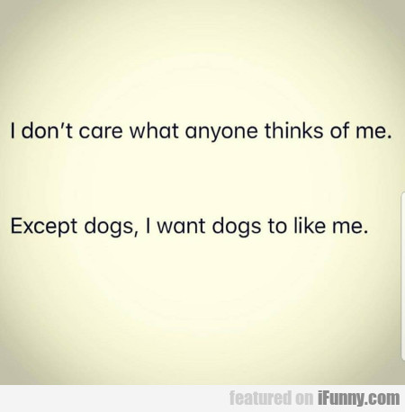 I Don't Care What Anyone Thinks Of Me. Except...