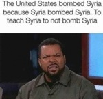 The United States Bombed Syria Because Syria...
