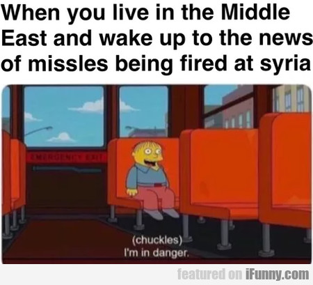 When You Live In The Middle East And Wake Up To...