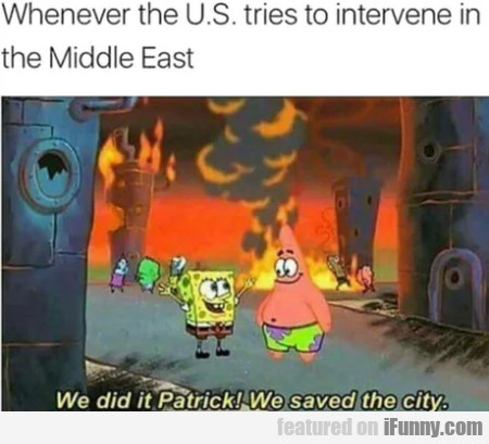Whenever The U.s. Tries To Intervene In The...