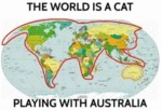 The World Is A Cat Playing With Australia...
