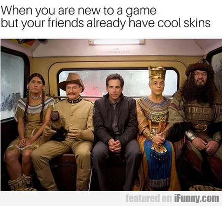When you are new to a game but your...